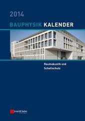Bauphysik-Kalender 2014: Schwerpunkt - Raumakustik und Schallschutz