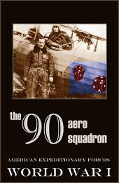 The Ninetieth Aero Squadron: World War One (Expanded, Annotated)