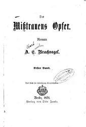 Des Misstrauens Opfer0: Roman von A. E. Brachvogel, Band 1