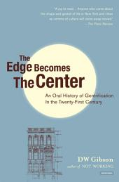 The Edge Becomes the Center: An Oral History of Gentrification in the 21st Century