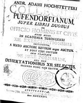 Andr. Adami Hochstetteri Collegium Pufendorfianum, super libris duobus De officio hominis et civis, anno 1700. In Academia Tubigensi 12 exercitationibus institutum, a beato auctore revisum atque auctum