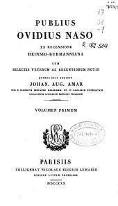 Publius Ovidius Naso ex recensione Heinsio-Burmanniana: Volume 1