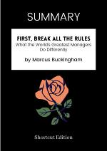 SUMMARY - First, Break All The Rules: What The World's Greatest Managers Do Differently By Marcus Buckingham