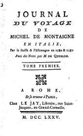 Journal Du Voyage De Michel De Montaigne En Italie, Par la Suisse & l'Allemagne en 1580 & 1581: Volume1