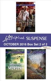 Harlequin Love Inspired Suspense October 2016 - Box Set 2 of 2: High-Risk Reunion\Targeted for Murder\Deadly Setup
