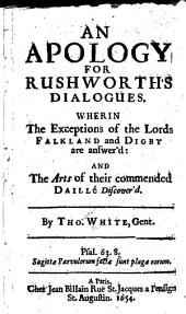 An apology for Rushworth's Dialogues: Wherein the exceptions of the lords Falkland and Digby are answer'd: and the arts of their commended Daillé discover'd
