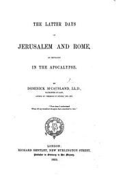 The Latter Days of Jerusalem and Rome as Revealed in the Apocalypse