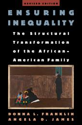 Ensuring Inequality: The Structural Transformation of the African-American Family, Revised Edition: The Structural Transformation of the African-American Family, Revised Edition