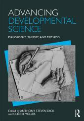 Advancing Developmental Science: Philosophy, Theory, and Method
