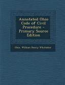 Annotated Ohio Code of Civil Procedure   Primary Source Edition PDF