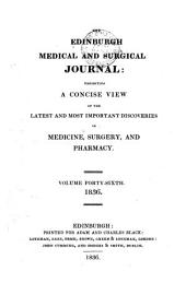 The Edinburgh Medical and Surgical Journal: Exhibiting a Concise View of the Latest and Most Important Discoveries in Medicine, Surgery, and Pharmacy, Volume 46
