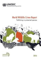 World Wildlife Crime Report 2016: Trafficking in Protected Species