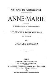 Un cas de conscience ; Anne-Marie ; L'herboriste ; L'accordeur ; L'officier d'infanterie