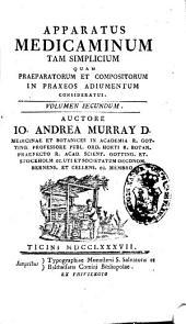 Apparatus medicaminum tam simplicium quam praeparatorum et compositorum in praxeos adiumentum consideratus: Volumen primum [-sextum], Volume 2