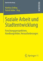 Soziale Arbeit und Stadtentwicklung: Forschungsperspektiven, Handlungsfelder, Herausforderungen