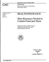 Health Insurance: More Resources Needed to Combat Fraud and Abuse : Statement of Janet L. Shikles, Director, Health Financing and Policy Issues, Human Resources Division, Before the Committee on the Judiciary, United States Senate