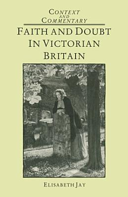 Faith and Doubt in Victorian Britain PDF