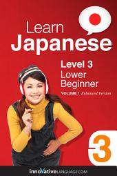 Learn Japanese - Level 3: Lower Beginner: Volume 1: Lessons 1-25