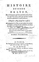 Histoire du siege de Lyon, des événemens qui l'ont précédé et des désastres qui l'ont suivi, ainsi que de leurs causes secretes, générales et particulieres (depuis 1789 jusqu'en 1796) ; accompagnée d'un plan où sont indiqués les actions principales, les batteries des combattans, les lieux incendiés et les édifices démolis
