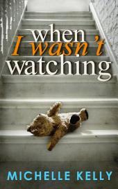 When I Wasn't Watching