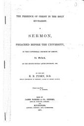 The Presence of Christ in the Holy Eucharist: A Sermon, Preached Before the University, in the Cathedral Church of Christ, in Oxford, on the Second Sunday After Epiphany, 1853
