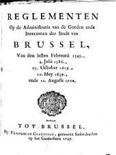 Reglementen op de administratie van den goeden ende innecomen der stadt van Brussel, van den lesten februarii 1545, 4 julii 1586, 25 october 1619, 20 mey 1639, ende 12 august 1700