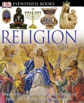 DK Eyewitness Books: Religion: Discover the Teachings of the World's Organized Faiths—their History, Beliefs, and Practices
