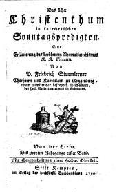 Das ächte Christenthum in katechetischen Sonntagspredigten: eine Erläuterung des berühmten Normalkatechismus K. K. Staaten. Von der Liebe, Band 2,Ausgabe 1