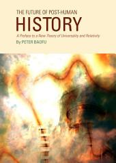 The Future of Post-Human History: A Preface to a New Theory of Universality and Relativity