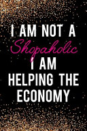 I Am Not a Shopaholic I Am Helping the Economy: Blank Lined Notebook Journal Diary Composition Notepad 120 Pages 6x9 Paperback ( Shopping ) Black and