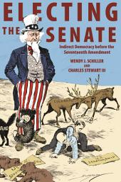 Electing the Senate: Indirect Democracy before the Seventeenth Amendment