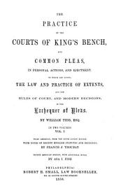 The Practice of the Courts of King's Bench and Common Pleas, in Personal Actions, and Ejectment: To which are Added, the Law and Practice of Extents, and the Rules of Court, and Modern Decisions, in the Exchequer of Pleas, Volume 1