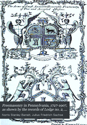 Freemasonry in Pennsylvania, 1727-1907, as shown by the records of Lodge no. 2, F. and A. M. of Philadelphia, from the year A. L. 5757, A: Volume 2