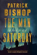 The Man Who Was Saturday: The Extraordinary Life of Airey Neave
