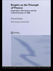 Empire as the Triumph of Theory: Imperialism, Information and the Colonial Society of 1868