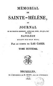 Mémorial de Sainte-Hélène, ou Journal où se trouve consigné jour par jour ce qu'a dit et fait Napoléon durant dix-huit mois: Volume8