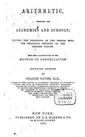 Arithmetic, designed for academies and schools: uniting the reasoning of the French with the practical methods of the English system. With full illustrations of the method of cancellation