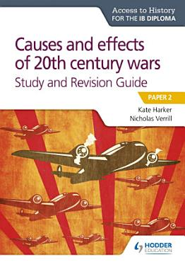 Access to History for the IB Diploma  Causes and effects of 20th century wars Study and Revision Guide PDF