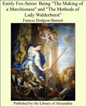 "Emily Fox-Seton: Being ""The Making of a Marchioness"" and ""The Methods of Lady Walderhurst"""