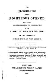 The blessedness of the righteous opened, and further recommended from the consideration of the vanity of this mortal life: in two treatises, on Psal. 17. 15. , Psal. 89. 47