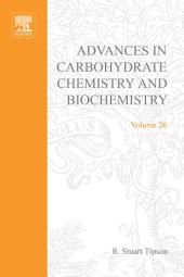 Advances in Carbohydrate Chemistry and Biochemistry: Volume 26