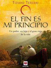 El fin es mi principio: Un padre, un hijo y el gran viaje de la vida.