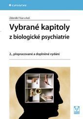 Vybrané kapitoly z biologické psychiatrie: 2., přepracované a doplněné vydání