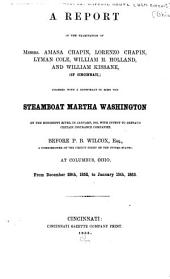 A Report of the Examination of Messrs. Amasa Chapin, Lorenzo Chapin, Lyman Cole, William H. Holland, and William Kissane, (of Cincinnati): Charged with a Conspiracy to Burn the Steamboat Martha Washington on the Mississippi River, in January, 1852, with Intent to Defraud Certain Insurance Companies : Before P.B. Wilcox, Esq., a Commissioner of the Circuit Court of the United States, at Columbus, Ohio, from December 29th, 1852 to January 15th, 1853