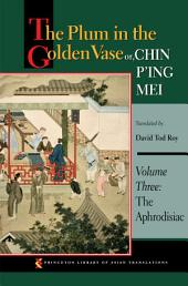 The Plum in the Golden Vase or, Chin P'ing Mei, Volume Three: The Aphrodisiac
