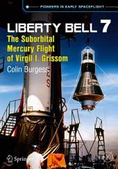Liberty Bell 7: The Suborbital Mercury Flight of Virgil I. Grissom