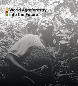 World Agroforestry Into the Future PDF