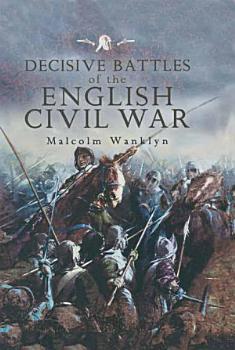 Decisive Battles of the English Civil War PDF