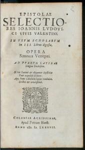 Epistolae selectiores ¬Joannis ¬Ludovici ¬Vivis ¬Valentini: In Usum Scholarum In III. Libros digestae