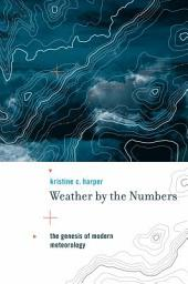 Weather by the Numbers: The Genesis of Modern Meteorology